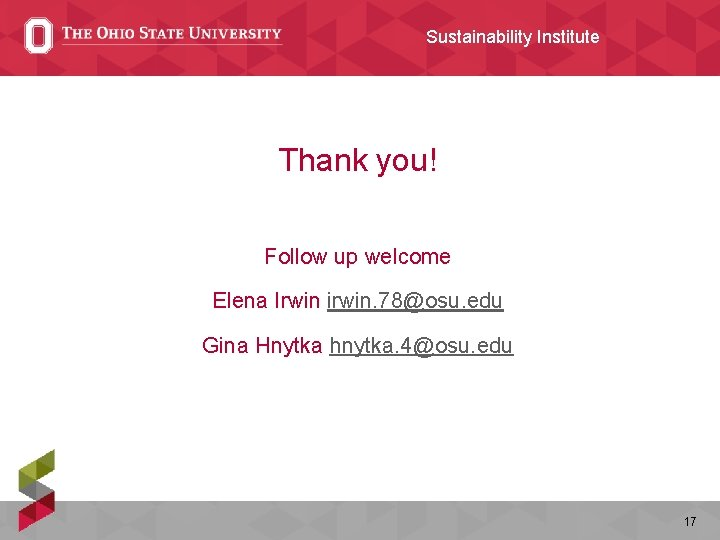 Sustainability Institute Thank you! Follow up welcome Elena Irwin irwin. 78@osu. edu Gina Hnytka