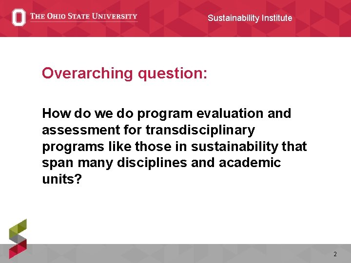 Sustainability Institute Overarching question: How do we do program evaluation and assessment for transdisciplinary
