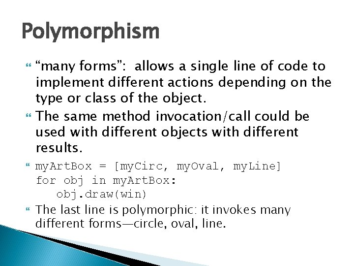 """Polymorphism """"many forms"""": allows a single line of code to implement different actions depending"""