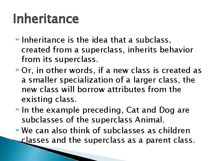 Inheritance Inheritance is the idea that a subclass, created from a superclass, inherits behavior