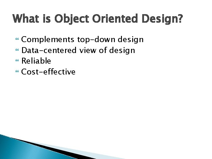 What is Object Oriented Design? Complements top-down design Data-centered view of design Reliable Cost-effective