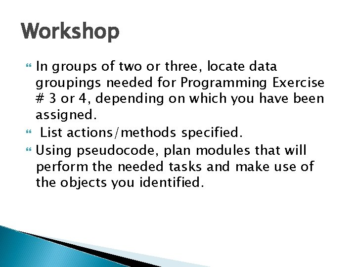 Workshop In groups of two or three, locate data groupings needed for Programming Exercise