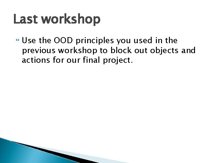 Last workshop Use the OOD principles you used in the previous workshop to block