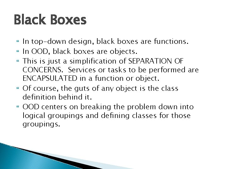 Black Boxes In top-down design, black boxes are functions. In OOD, black boxes are