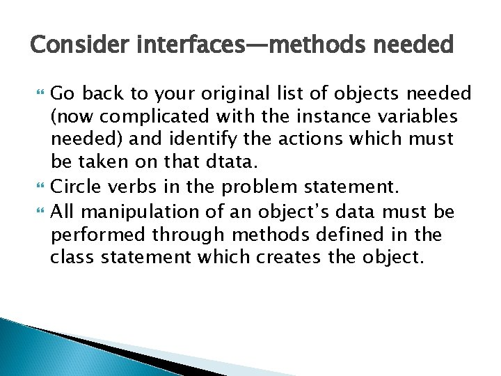 Consider interfaces—methods needed Go back to your original list of objects needed (now complicated