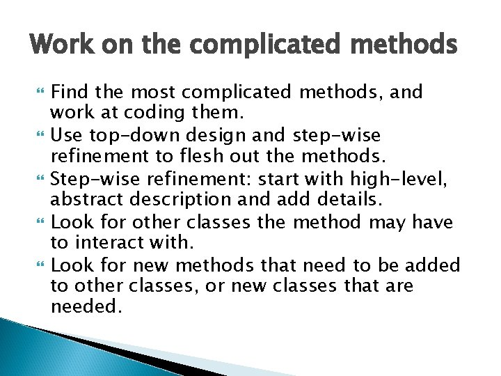 Work on the complicated methods Find the most complicated methods, and work at coding