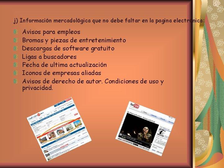 j) Información mercadológica que no debe faltar en la pagina electrónica: Avisos para empleos