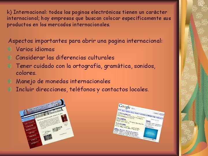 k) Internacional: todas las paginas electrónicas tienen un carácter internacional; hay empresas que buscan