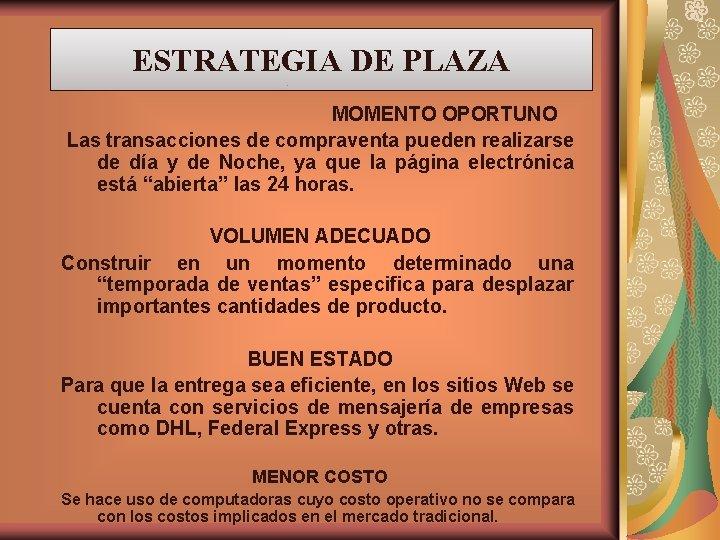 ESTRATEGIA DE PLAZA MOMENTO OPORTUNO Las transacciones de compraventa pueden realizarse de día y