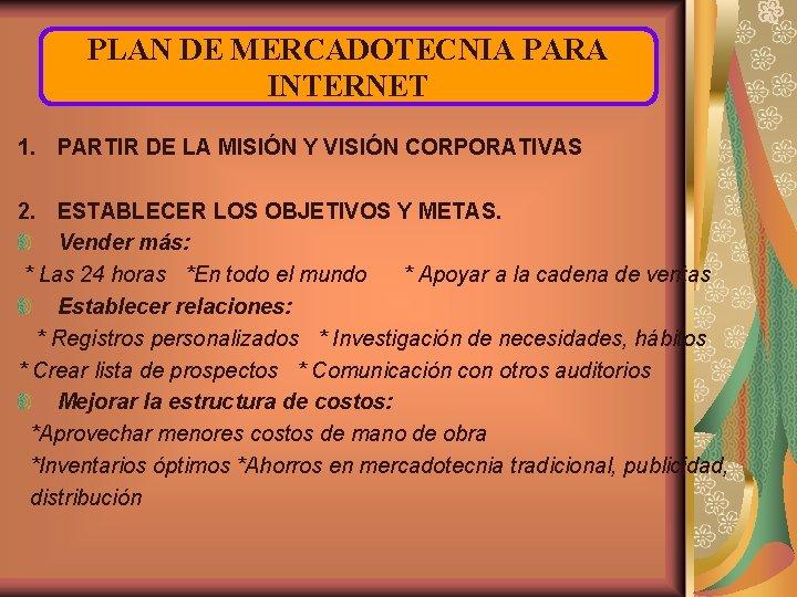 PLAN DE MERCADOTECNIA PARA INTERNET 1. PARTIR DE LA MISIÓN Y VISIÓN CORPORATIVAS 2.