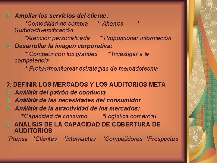 Ampliar los servicios del cliente: *Comodidad de compra * Ahorros * Surtido/diversificación *Atención personalizada