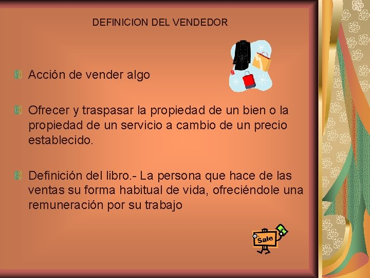 DEFINICION DEL VENDEDOR Acción de vender algo Ofrecer y traspasar la propiedad de un