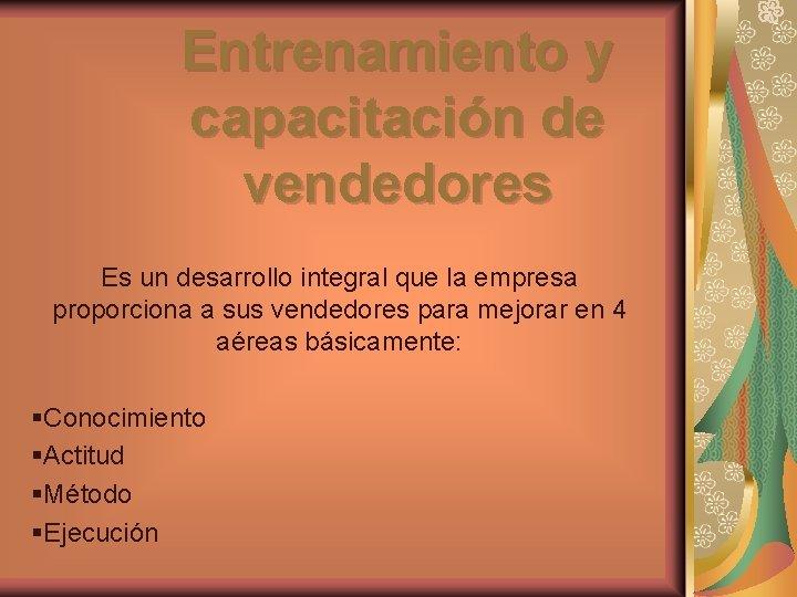 Entrenamiento y capacitación de vendedores Es un desarrollo integral que la empresa proporciona a