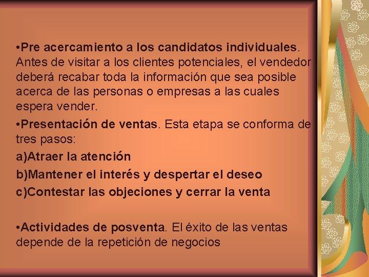 • Pre acercamiento a los candidatos individuales. Antes de visitar a los clientes
