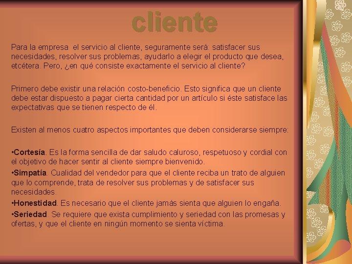 cliente Para la empresa el servicio al cliente, seguramente será: satisfacer sus necesidades, resolver
