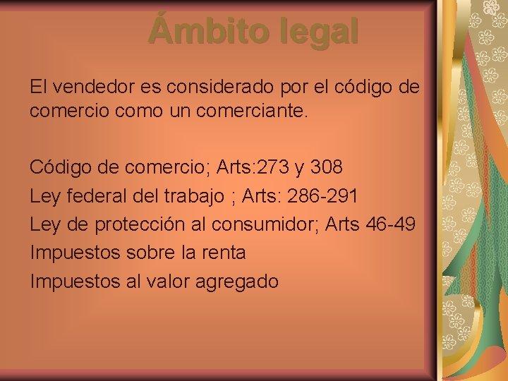 Ámbito legal El vendedor es considerado por el código de comercio como un comerciante.