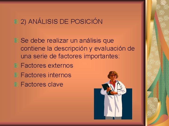 2) ANÁLISIS DE POSICIÓN Se debe realizar un análisis que contiene la descripción y