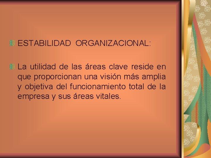 ESTABILIDAD ORGANIZACIONAL: La utilidad de las áreas clave reside en que proporcionan una visión
