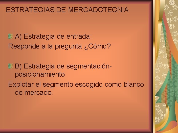 ESTRATEGIAS DE MERCADOTECNIA A) Estrategia de entrada: Responde a la pregunta ¿Cómo? B) Estrategia