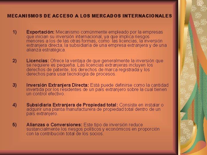 MECANISMOS DE ACCESO A LOS MERCADOS INTERNACIONALES 1) Exportación: Mecanismo comúnmente empleado por la