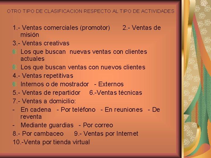 OTRO TIPO DE CLASIFICACION RESPECTO AL TIPO DE ACTIVIDADES 1. - Ventas comerciales (promotor)