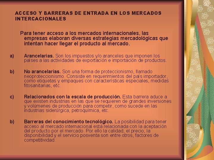 ACCESO Y BARRERAS DE ENTRADA EN LOS MERCADOS INTERCACIONALES Para tener acceso a los