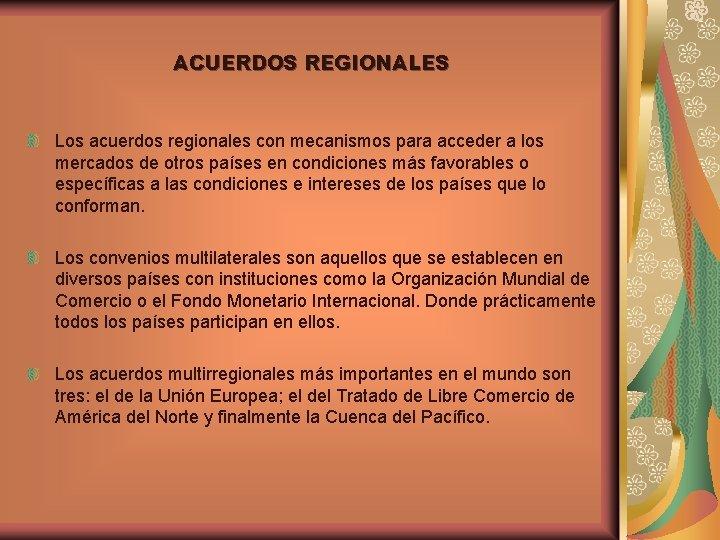 ACUERDOS REGIONALES Los acuerdos regionales con mecanismos para acceder a los mercados de otros