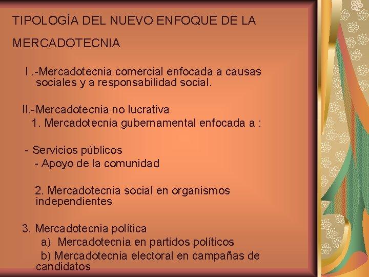 TIPOLOGÍA DEL NUEVO ENFOQUE DE LA MERCADOTECNIA I. -Mercadotecnia comercial enfocada a causas sociales