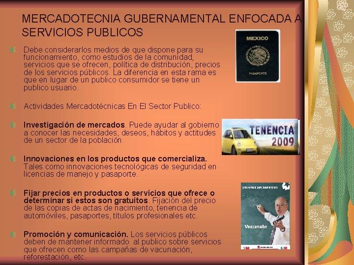 MERCADOTECNIA GUBERNAMENTAL ENFOCADA A SERVICIOS PUBLICOS Debe considerarlos medios de que dispone para su