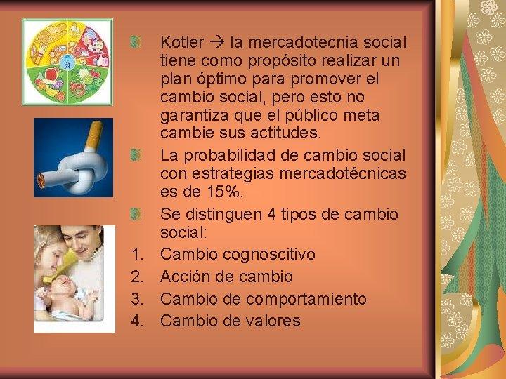 1. 2. 3. 4. Kotler la mercadotecnia social tiene como propósito realizar un plan