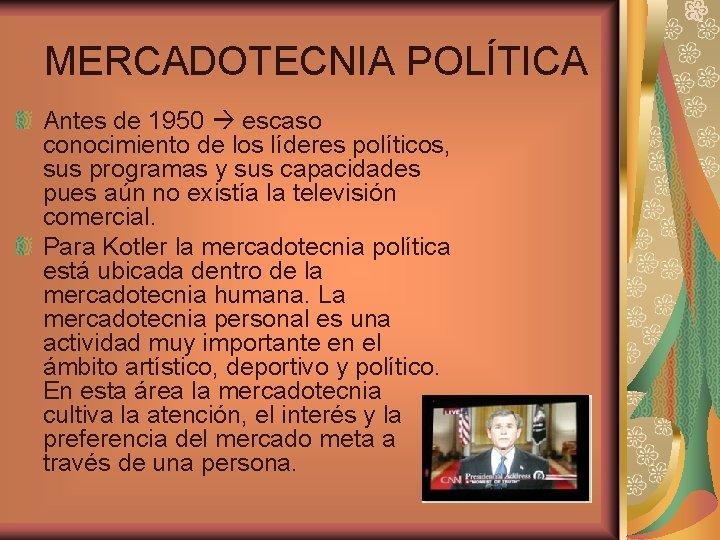 MERCADOTECNIA POLÍTICA Antes de 1950 escaso conocimiento de los líderes políticos, sus programas y