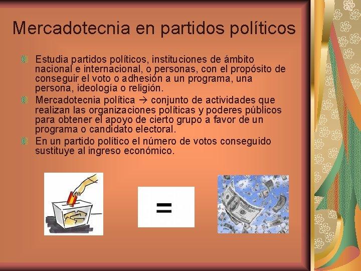 Mercadotecnia en partidos políticos Estudia partidos políticos, instituciones de ámbito nacional e internacional, o