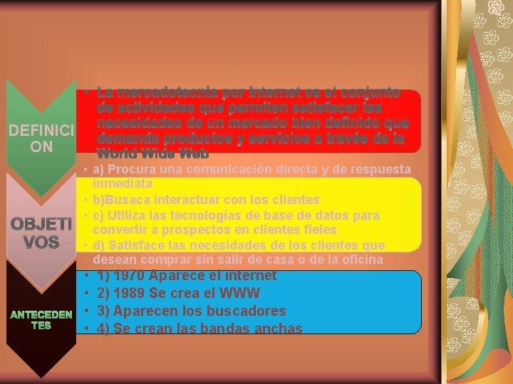 • La mercadotecnia por internet es el conjunto de actividades que permiten satisfacer