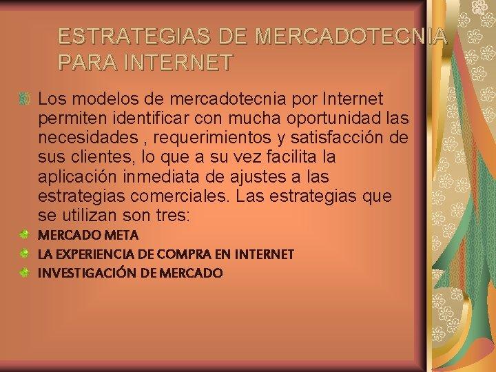 ESTRATEGIAS DE MERCADOTECNIA PARA INTERNET Los modelos de mercadotecnia por Internet permiten identificar con