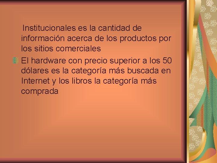 Institucionales es la cantidad de información acerca de los productos por los sitios