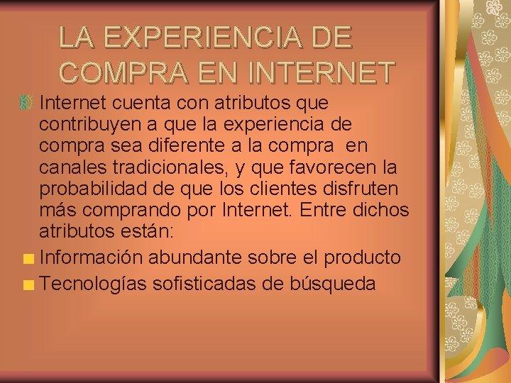 LA EXPERIENCIA DE COMPRA EN INTERNET Internet cuenta con atributos que contribuyen a que