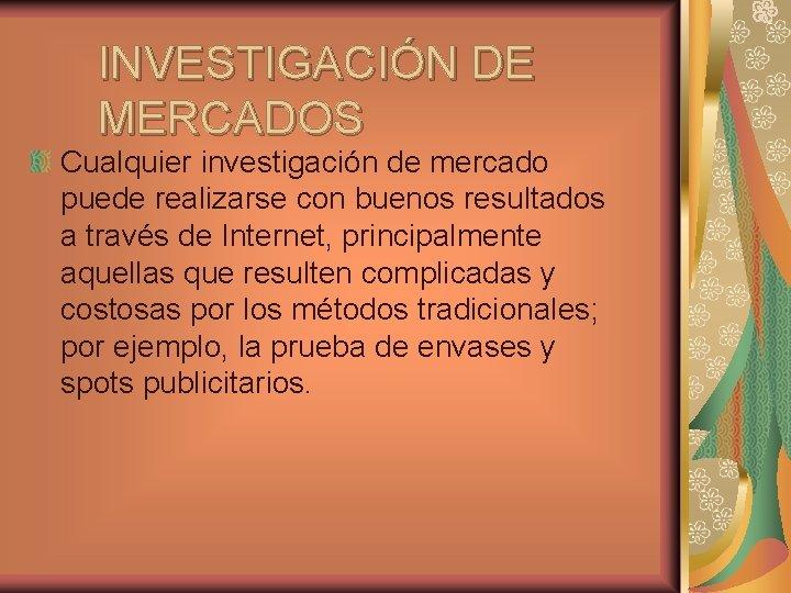 INVESTIGACIÓN DE MERCADOS Cualquier investigación de mercado puede realizarse con buenos resultados a través