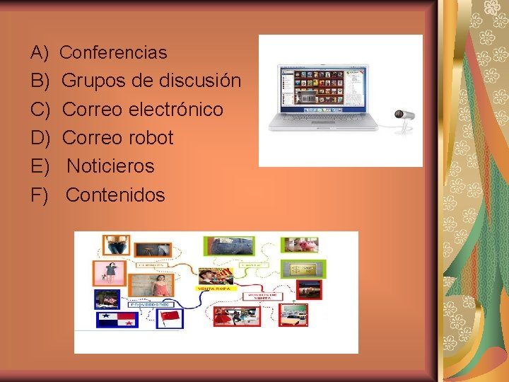 A) Conferencias B) Grupos de discusión C) Correo electrónico D) Correo robot E) Noticieros