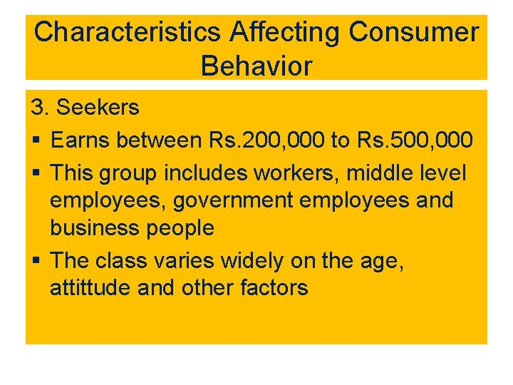 Characteristics Affecting Consumer Behavior 3. Seekers § Earns between Rs. 200, 000 to Rs.