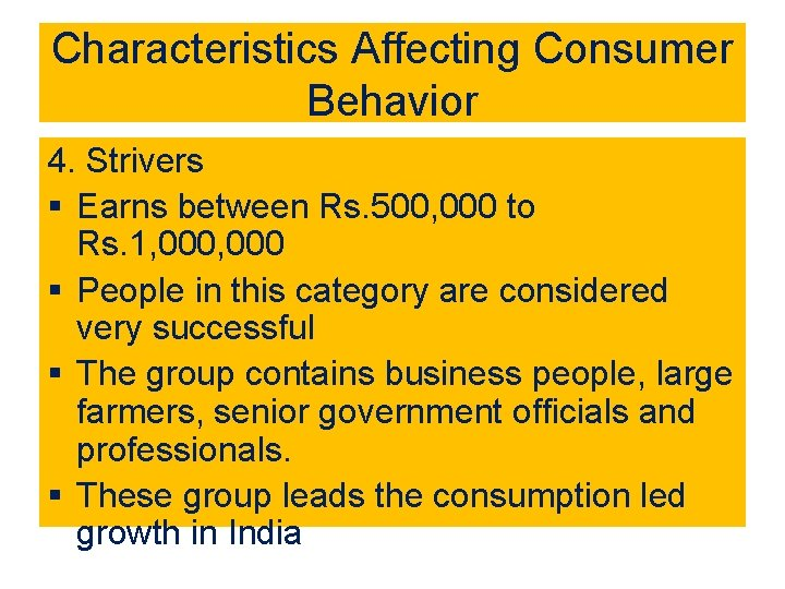 Characteristics Affecting Consumer Behavior 4. Strivers § Earns between Rs. 500, 000 to Rs.