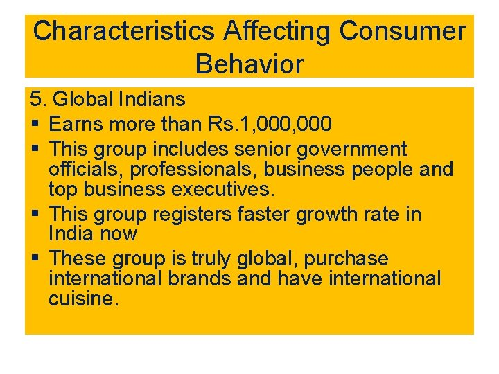 Characteristics Affecting Consumer Behavior 5. Global Indians § Earns more than Rs. 1, 000