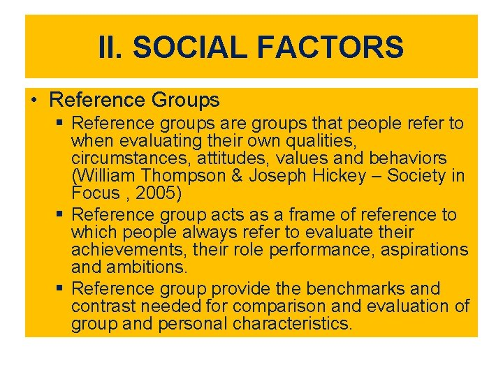 II. SOCIAL FACTORS • Reference Groups § Reference groups are groups that people refer
