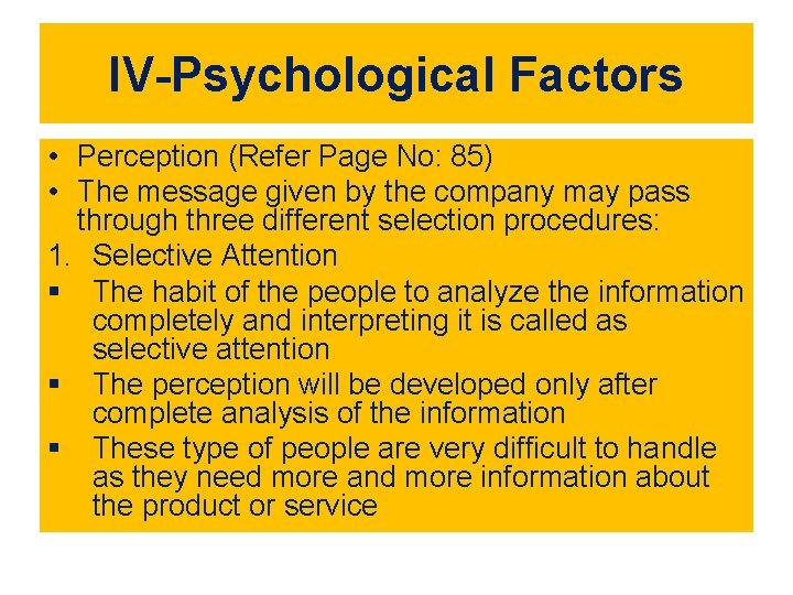 IV-Psychological Factors • Perception (Refer Page No: 85) • The message given by the