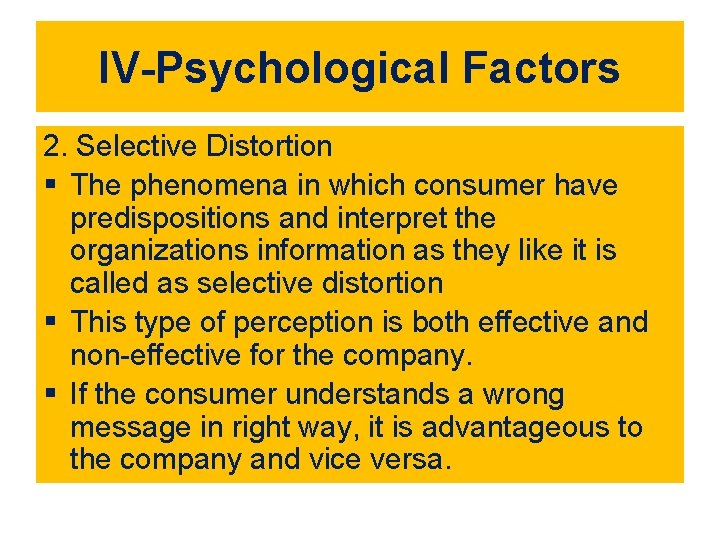 IV-Psychological Factors 2. Selective Distortion § The phenomena in which consumer have predispositions and
