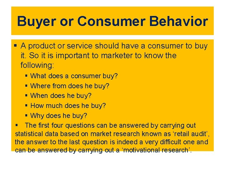 Buyer or Consumer Behavior § A product or service should have a consumer to