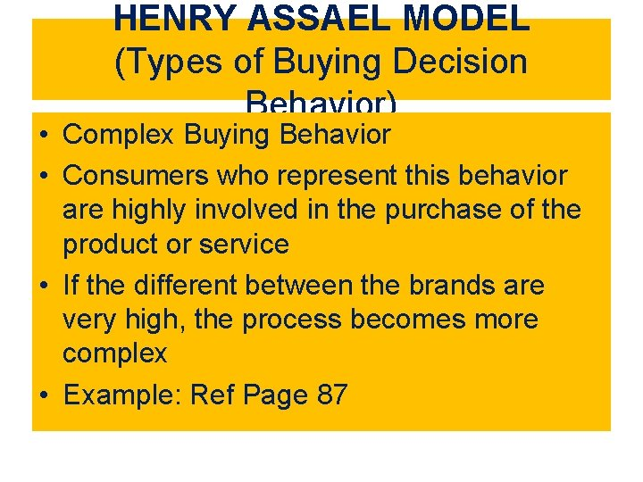 HENRY ASSAEL MODEL (Types of Buying Decision Behavior) • Complex Buying Behavior • Consumers