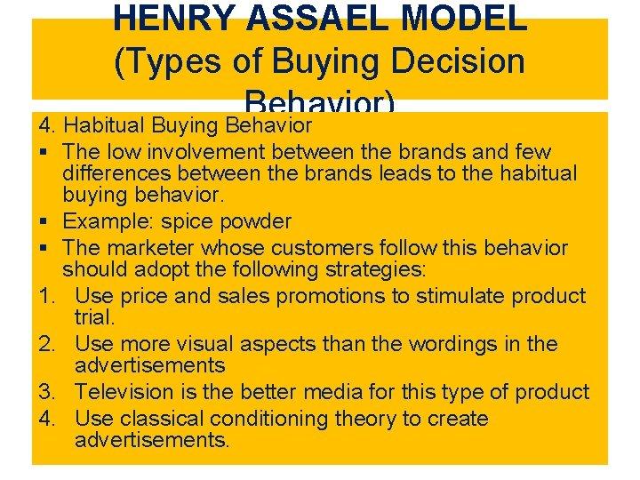 HENRY ASSAEL MODEL (Types of Buying Decision Behavior) 4. Habitual Buying Behavior § The