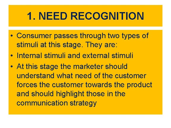 1. NEED RECOGNITION • Consumer passes through two types of stimuli at this stage.