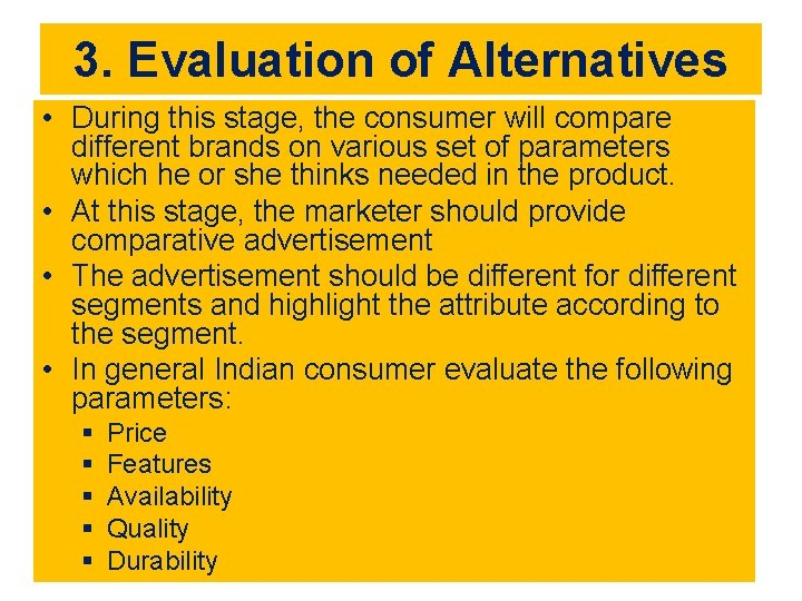 3. Evaluation of Alternatives • During this stage, the consumer will compare different brands