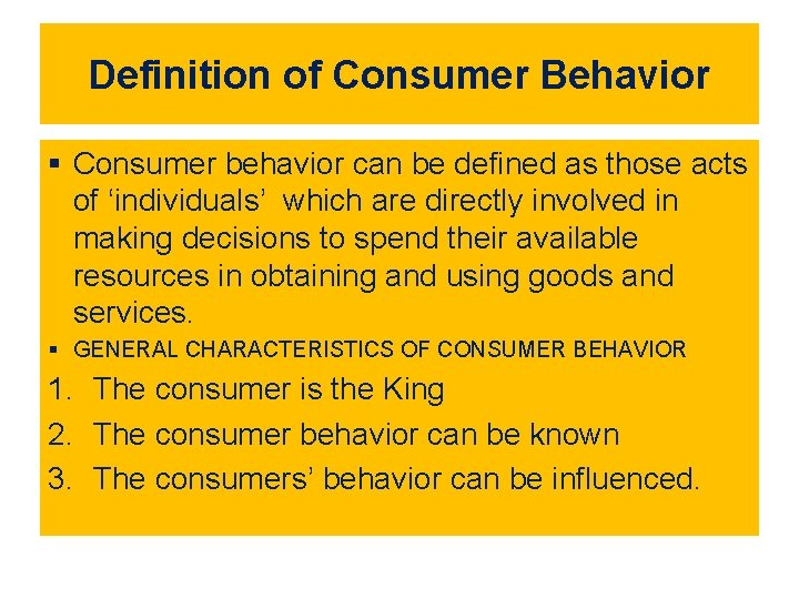 Definition of Consumer Behavior § Consumer behavior can be defined as those acts of
